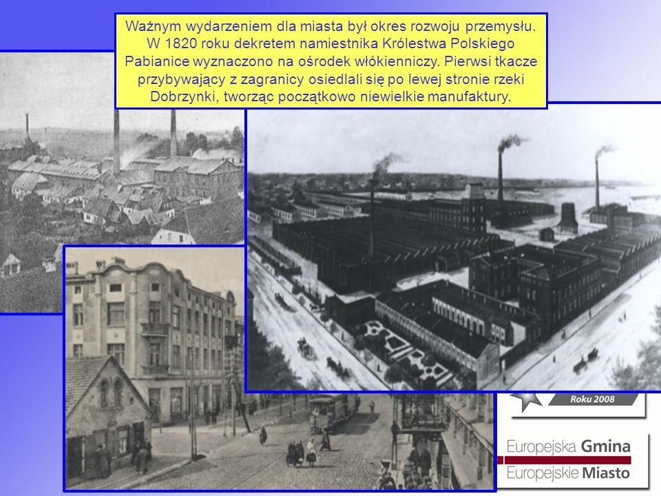 Ważnym wydarzeniem dla miasta był okres rozwoju przemysłu. W 1820 roku dekretem namiestnika Królestwa Polskiego Pabianice wyznaczono na ośrodek włókie