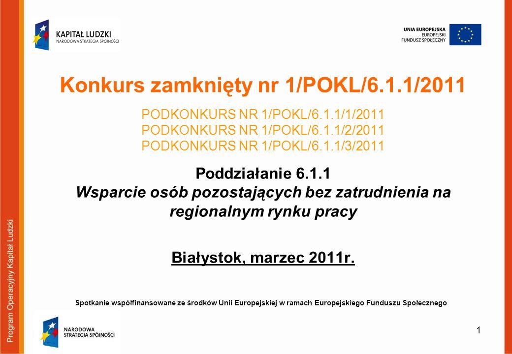 Szczegółowe kryteria dostępu (podlegają weryfikacji formalnej) obowiązujące w przypadku wniosków składanych w ramach każdej z wyodrębnionych alokacji (podkonkurs nr 1/POKL/6.1.1/1/2011; 1/POKL/6.1.1/2/2011; 1/POKL/6.1.1/3/2011): 1.