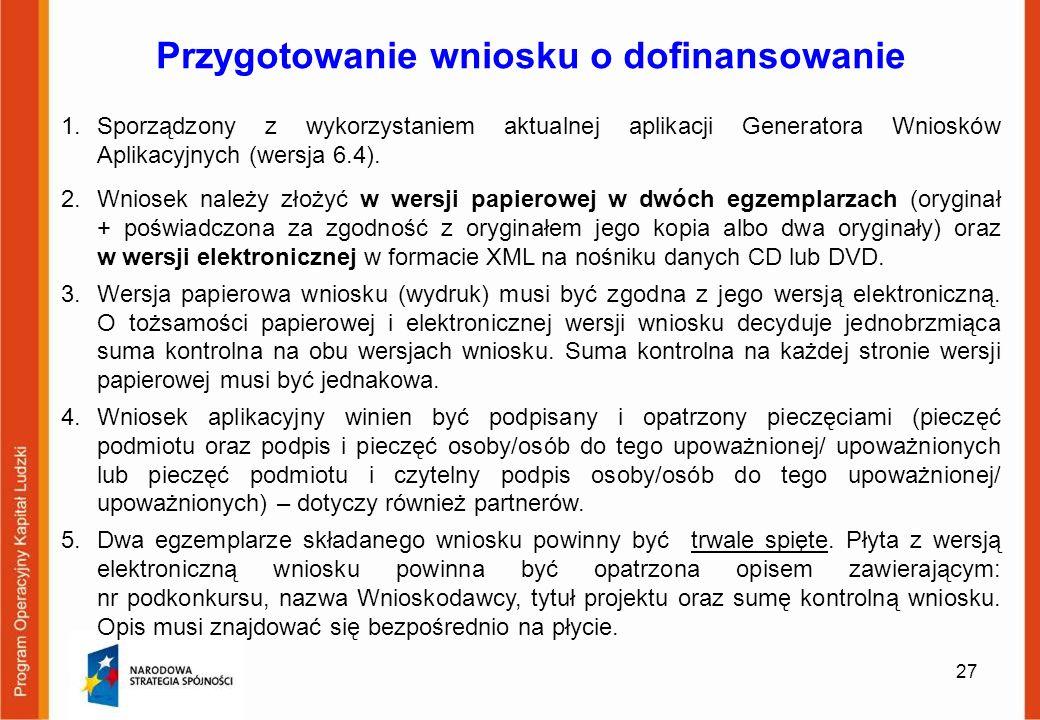 27 Przygotowanie wniosku o dofinansowanie 1.Sporządzony z wykorzystaniem aktualnej aplikacji Generatora Wniosków Aplikacyjnych (wersja 6.4). 2.Wniosek