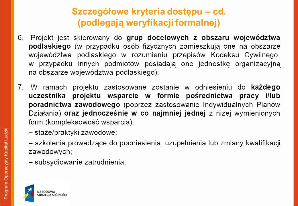 Szczegółowe kryteria dostępu – cd. (podlegają weryfikacji formalnej) 6. Projekt jest skierowany do grup docelowych z obszaru województwa podlaskiego (