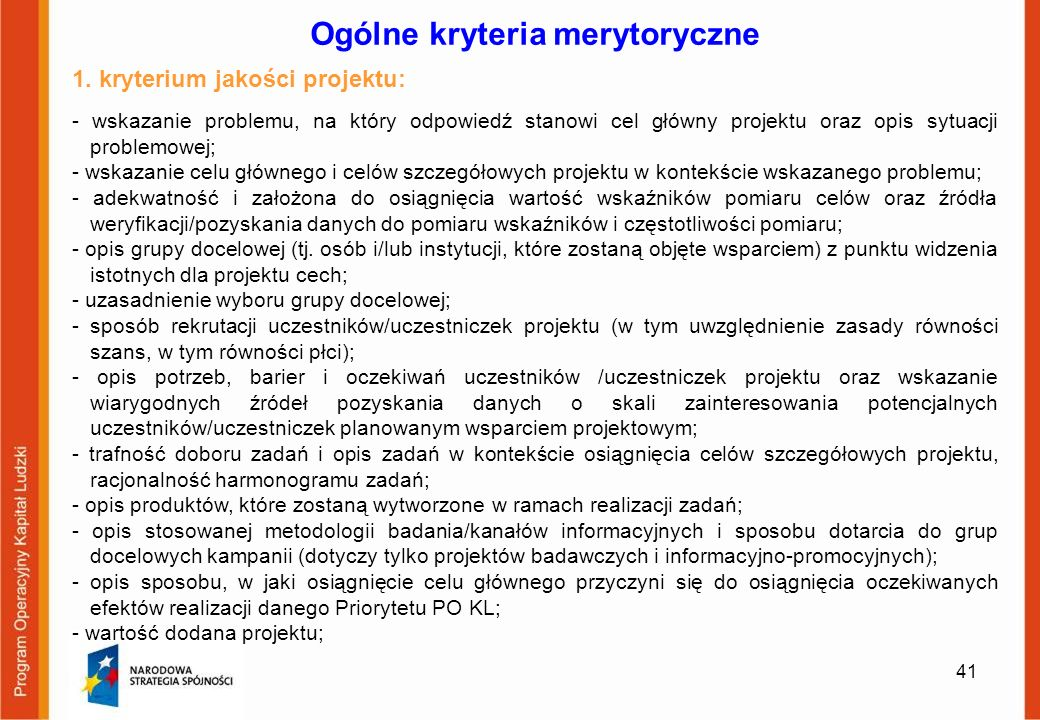Ogólne kryteria merytoryczne 1. kryterium jakości projektu: - wskazanie problemu, na który odpowiedź stanowi cel główny projektu oraz opis sytuacji pr