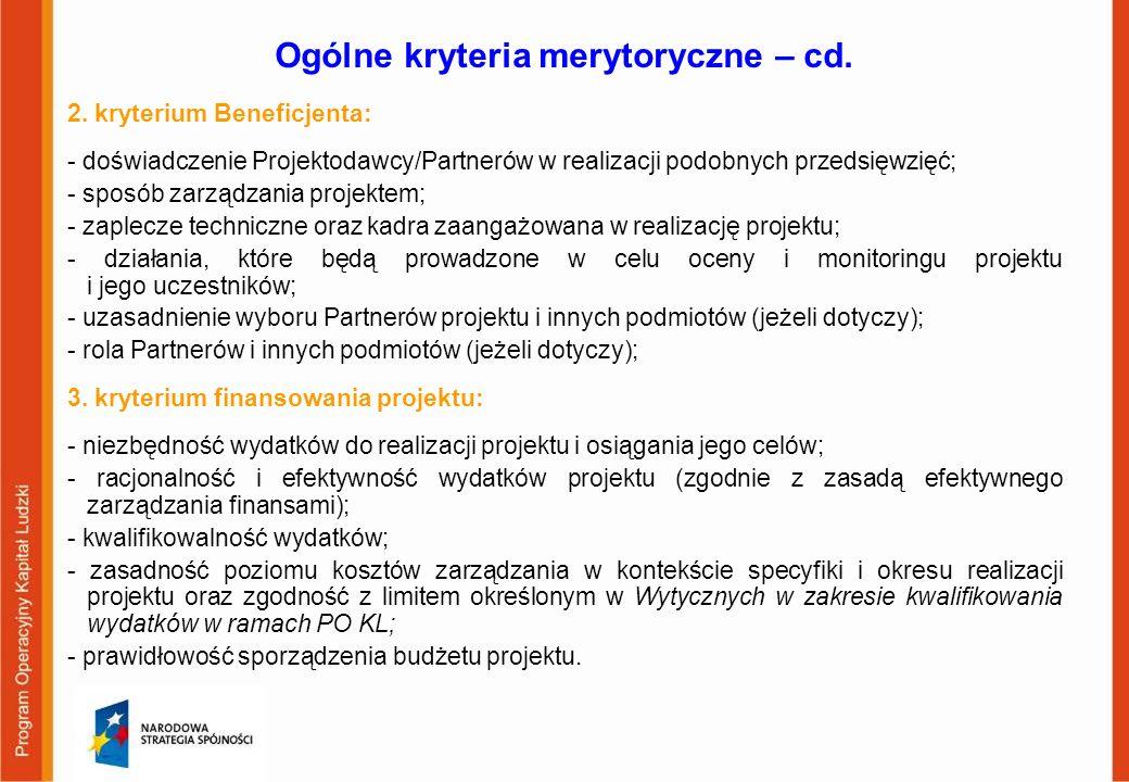 Ogólne kryteria merytoryczne – cd. 2. kryterium Beneficjenta: - doświadczenie Projektodawcy/Partnerów w realizacji podobnych przedsięwzięć; - sposób z