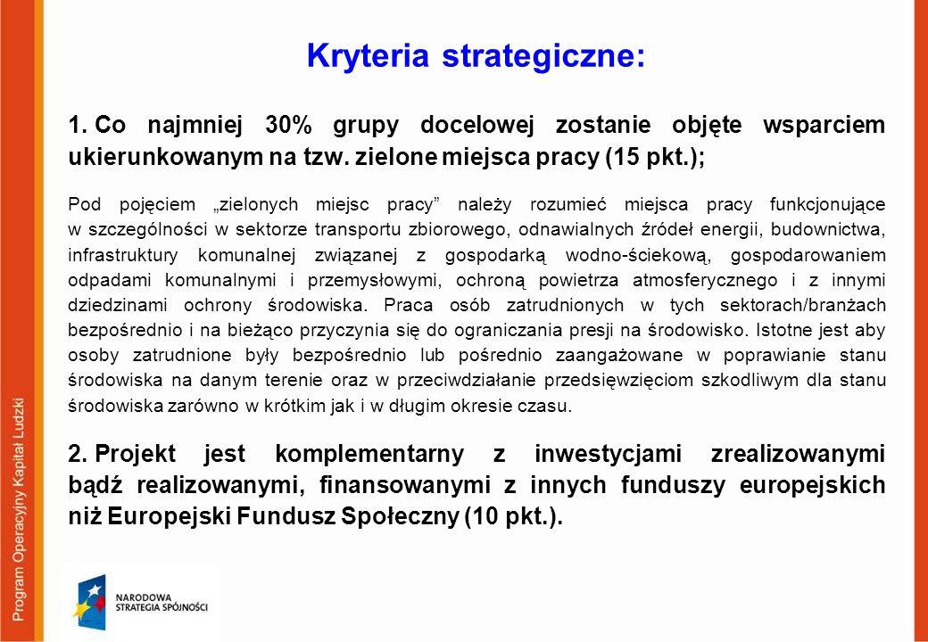 Kryteria strategiczne: 1. Co najmniej 30% grupy docelowej zostanie objęte wsparciem ukierunkowanym na tzw. zielone miejsca pracy (15 pkt.); Pod pojęci