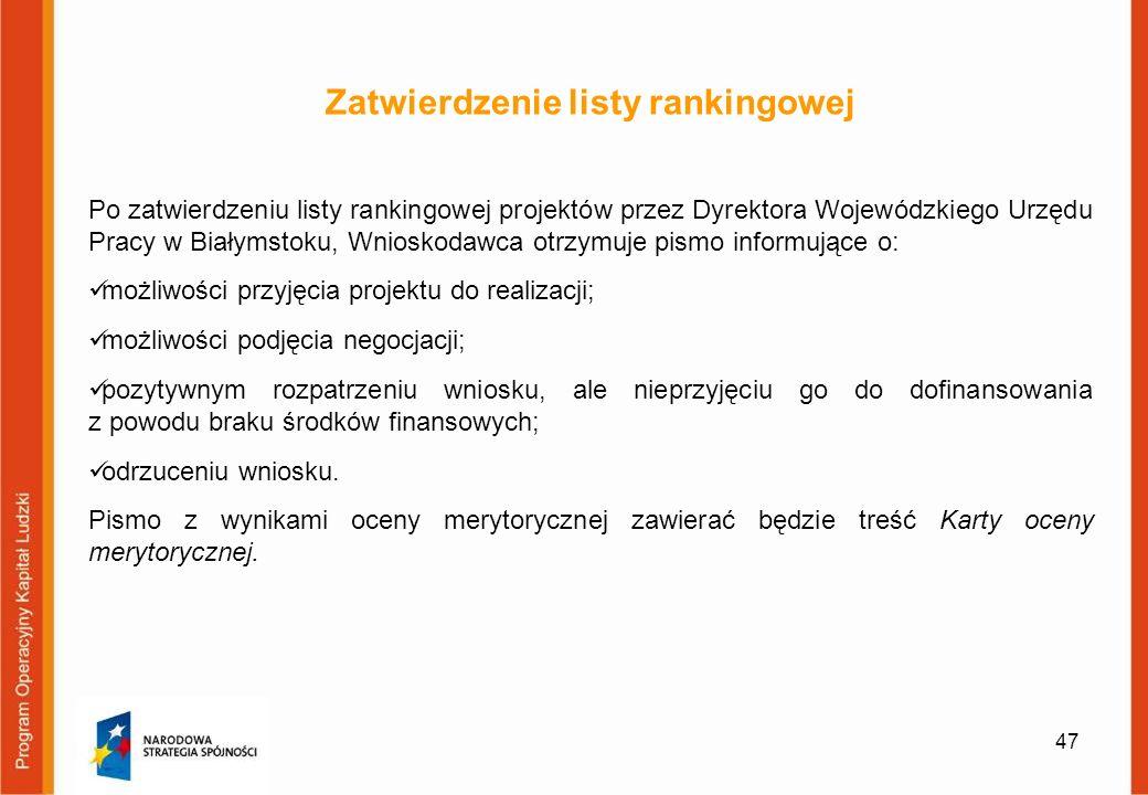 47 Zatwierdzenie listy rankingowej Po zatwierdzeniu listy rankingowej projektów przez Dyrektora Wojewódzkiego Urzędu Pracy w Białymstoku, Wnioskodawca
