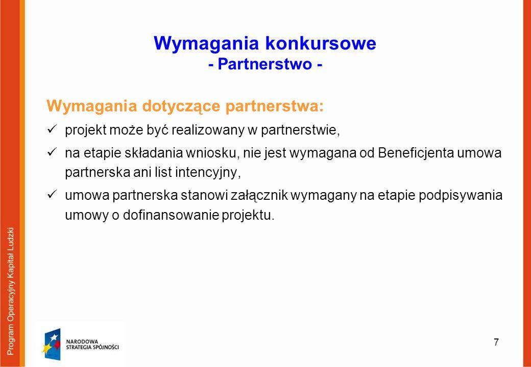 Wymagania konkursowe - Partnerstwo - Wymagania dotyczące partnerstwa: projekt może być realizowany w partnerstwie, na etapie składania wniosku, nie je