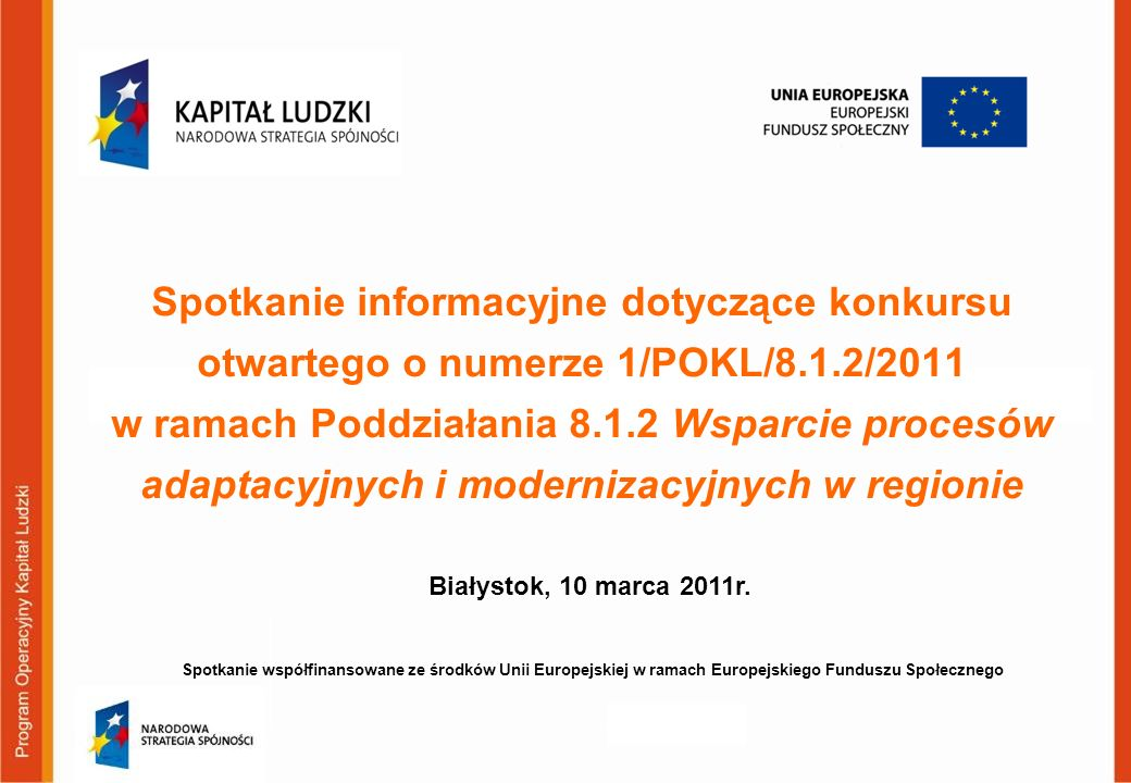 Białystok, 10 marca 2011r. Spotkanie informacyjne dotyczące konkursu otwartego o numerze 1/POKL/8.1.2/2011 w ramach Poddziałania 8.1.2 Wsparcie proces