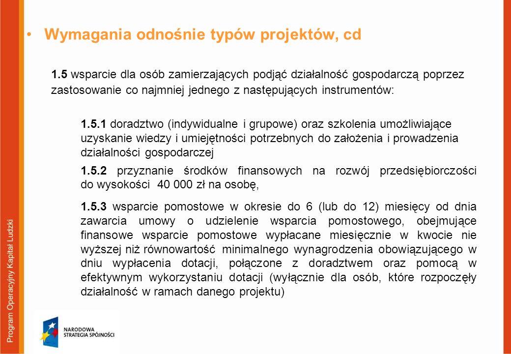 Wymagania odnośnie typów projektów, cd 1.5 wsparcie dla osób zamierzających podjąć działalność gospodarczą poprzez zastosowanie co najmniej jednego z