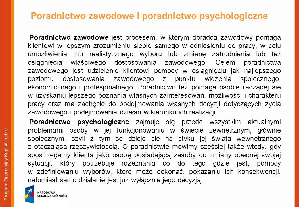 Poradnictwo zawodowe i poradnictwo psychologiczne Poradnictwo zawodowe jest procesem, w którym doradca zawodowy pomaga klientowi w lepszym zrozumieniu