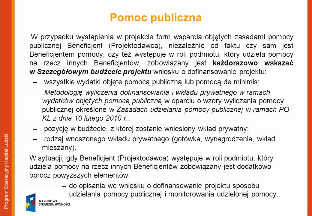 Pomoc publiczna W przypadku wystąpienia w projekcie form wsparcia objętych zasadami pomocy publicznej Beneficjent (Projektodawca), niezależnie od fakt