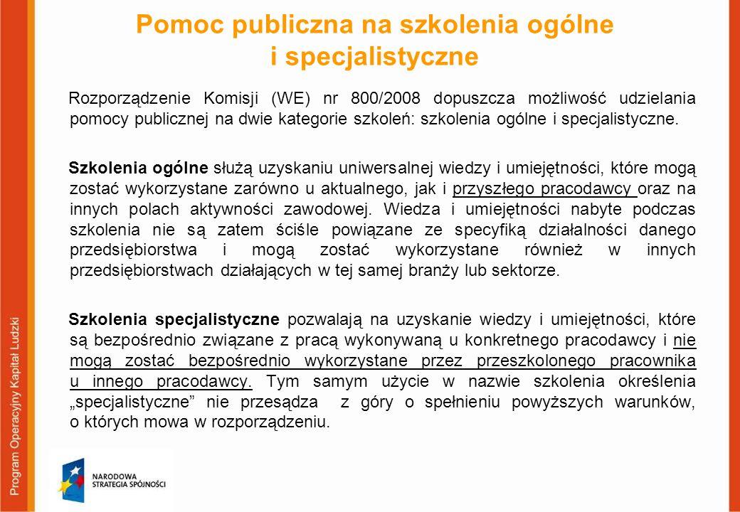 Pomoc publiczna na szkolenia ogólne i specjalistyczne Rozporządzenie Komisji (WE) nr 800/2008 dopuszcza możliwość udzielania pomocy publicznej na dwie
