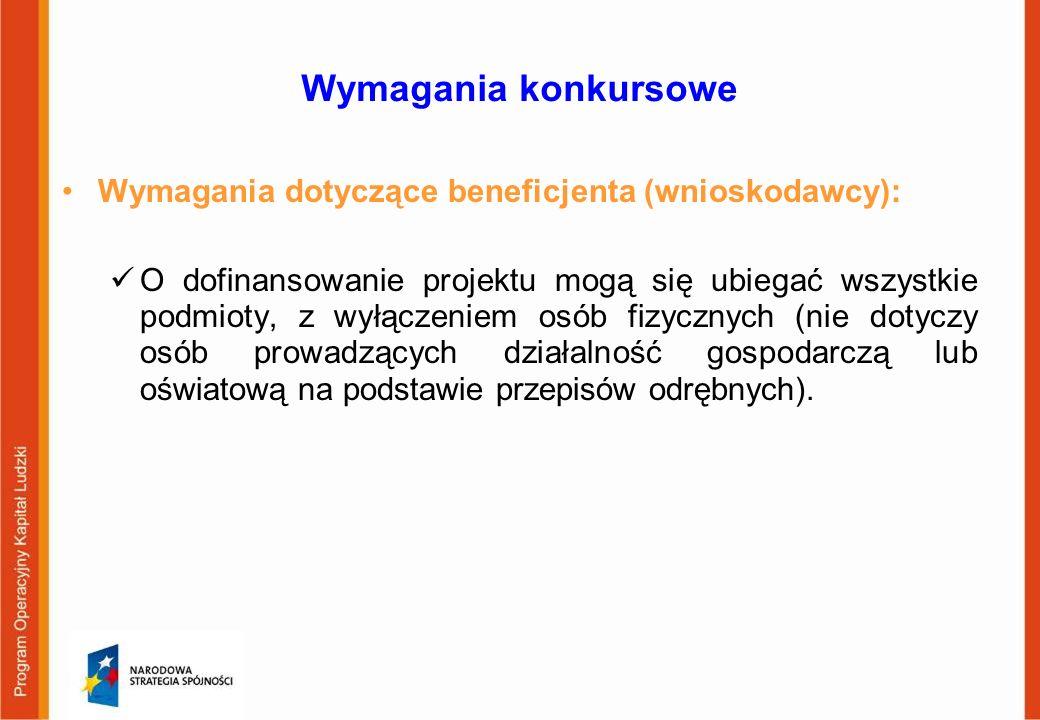 Wymagania konkursowe Wymagania dotyczące beneficjenta (wnioskodawcy): O dofinansowanie projektu mogą się ubiegać wszystkie podmioty, z wyłączeniem osó
