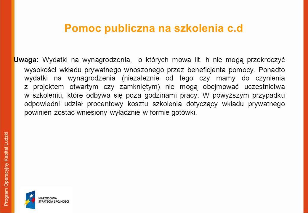 Pomoc publiczna na szkolenia c.d Uwaga: Wydatki na wynagrodzenia, o których mowa lit. h nie mogą przekroczyć wysokości wkładu prywatnego wnoszonego pr