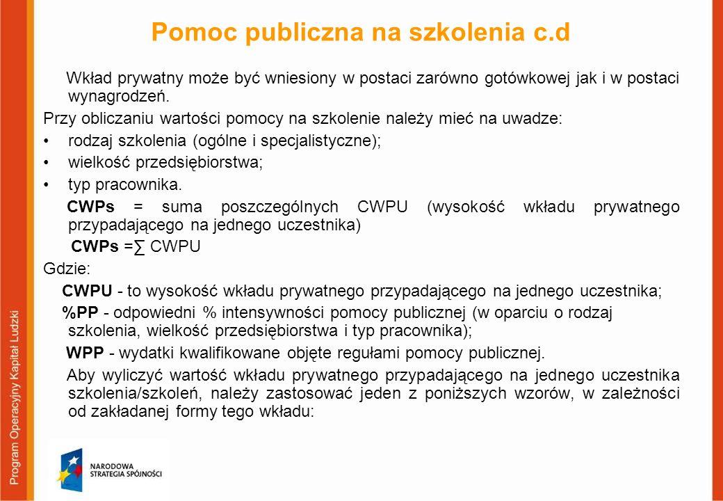 Pomoc publiczna na szkolenia c.d Wkład prywatny może być wniesiony w postaci zarówno gotówkowej jak i w postaci wynagrodzeń. Przy obliczaniu wartości