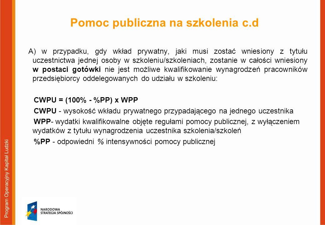 Pomoc publiczna na szkolenia c.d A) w przypadku, gdy wkład prywatny, jaki musi zostać wniesiony z tytułu uczestnictwa jednej osoby w szkoleniu/szkolen