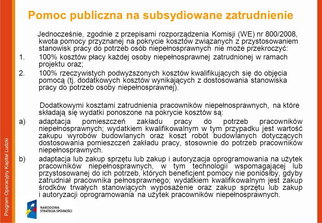 Pomoc publiczna na subsydiowane zatrudnienie Jednocześnie, zgodnie z przepisami rozporządzenia Komisji (WE) nr 800/2008, kwota pomocy przyznanej na po