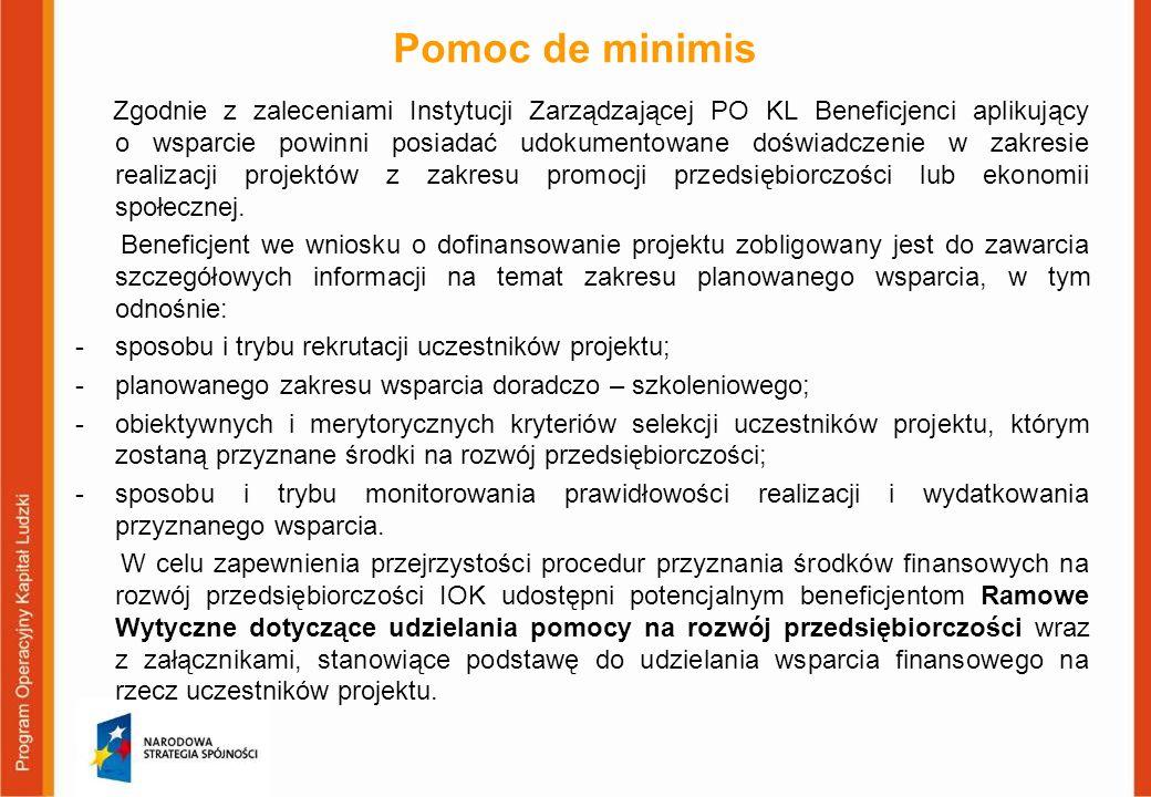 Pomoc de minimis Zgodnie z zaleceniami Instytucji Zarządzającej PO KL Beneficjenci aplikujący o wsparcie powinni posiadać udokumentowane doświadczenie