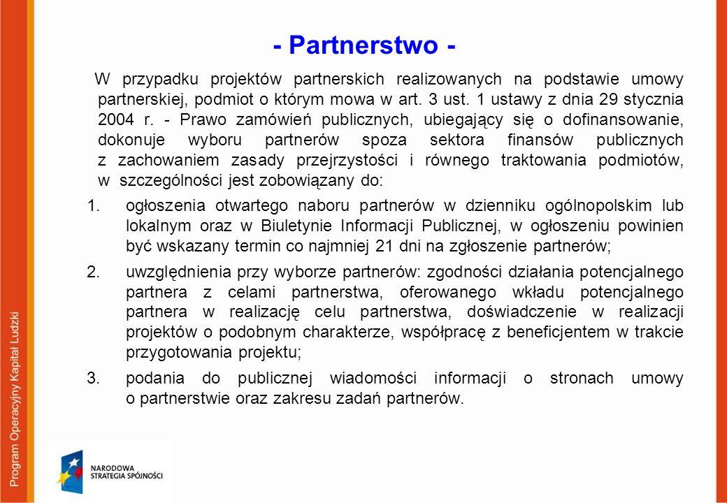 - Partnerstwo - W przypadku projektów partnerskich realizowanych na podstawie umowy partnerskiej, podmiot o którym mowa w art. 3 ust. 1 ustawy z dnia