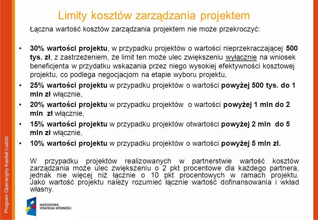 Limity kosztów zarządzania projektem Łączna wartość kosztów zarządzania projektem nie może przekroczyć: 30% wartości projektu, w przypadku projektów o