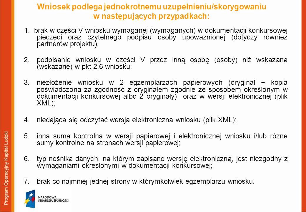 Wniosek podlega jednokrotnemu uzupełnieniu/skorygowaniu w następujących przypadkach: 1. brak w części V wniosku wymaganej (wymaganych) w dokumentacji