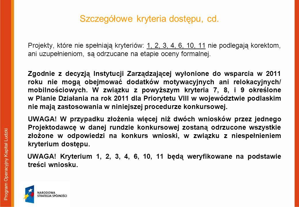 Szczegółowe kryteria dostępu, cd. Projekty, które nie spełniają kryteriów: 1, 2, 3, 4, 6, 10, 11 nie podlegają korektom, ani uzupełnieniom, są odrzuca
