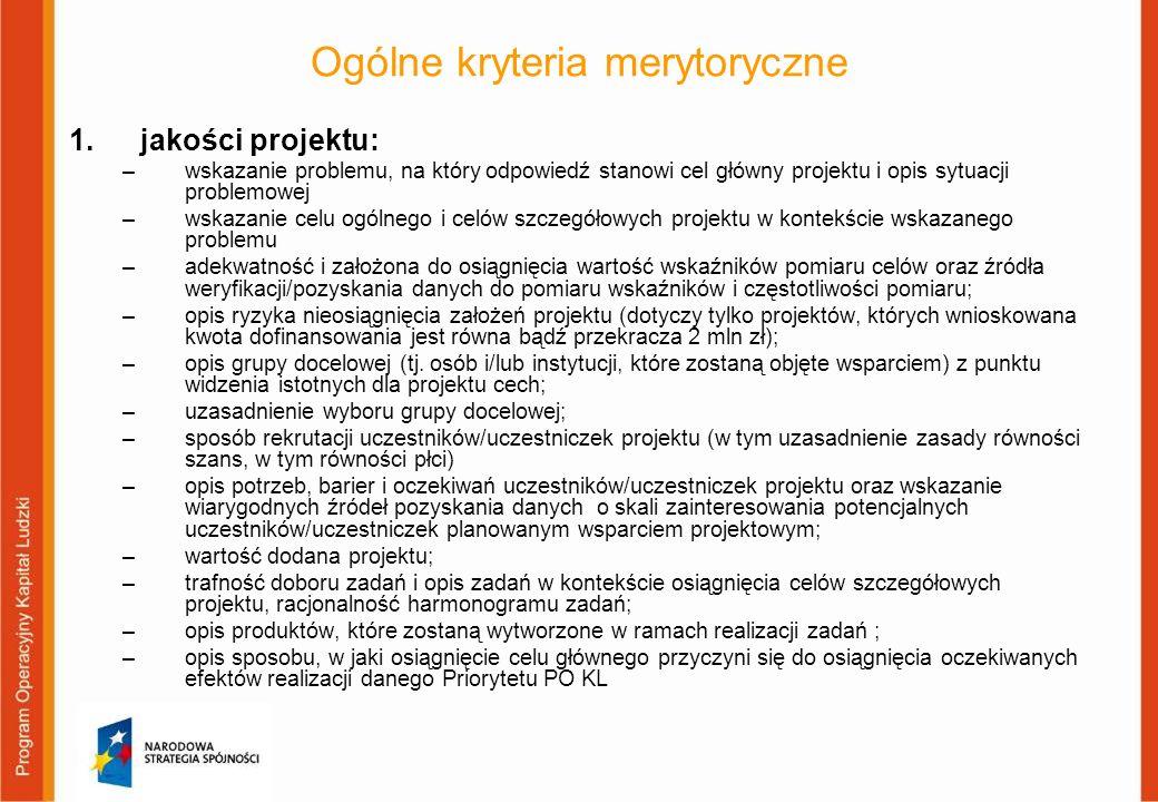 Ogólne kryteria merytoryczne 1.jakości projektu: –wskazanie problemu, na który odpowiedź stanowi cel główny projektu i opis sytuacji problemowej –wska