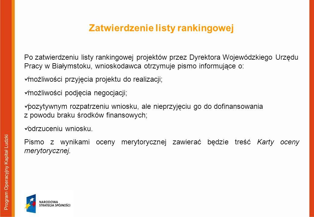 Zatwierdzenie listy rankingowej Po zatwierdzeniu listy rankingowej projektów przez Dyrektora Wojewódzkiego Urzędu Pracy w Białymstoku, wnioskodawca ot