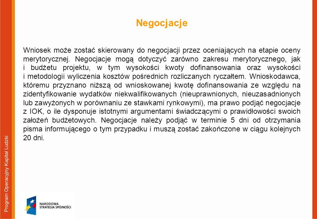 Negocjacje Wniosek może zostać skierowany do negocjacji przez oceniających na etapie oceny merytorycznej. Negocjacje mogą dotyczyć zarówno zakresu mer
