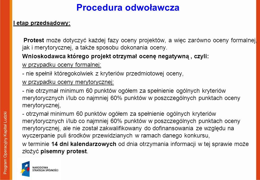 Procedura odwoławcza I etap przedsądowy: Protest może dotyczyć każdej fazy oceny projektów, a więc zarówno oceny formalnej, jak i merytorycznej, a tak