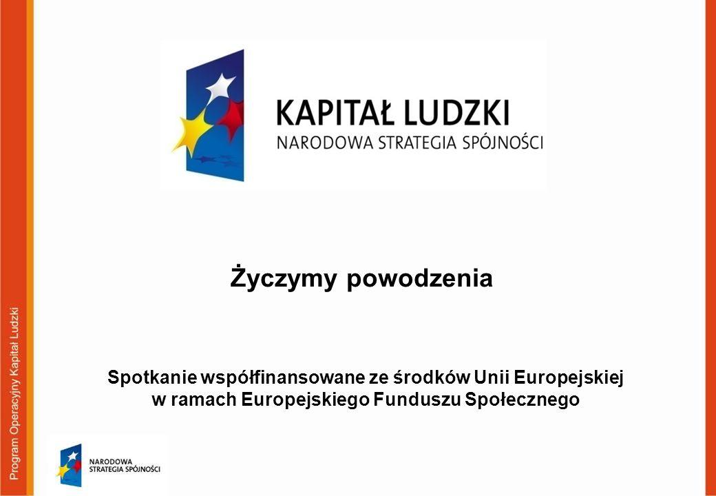 Życzymy powodzenia Spotkanie współfinansowane ze środków Unii Europejskiej w ramach Europejskiego Funduszu Społecznego