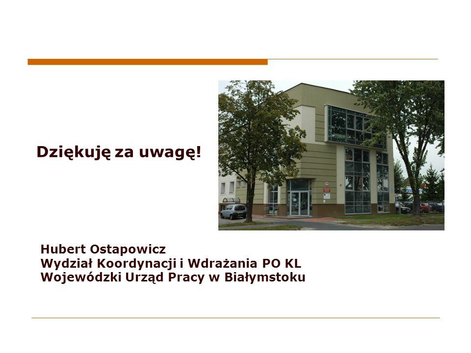 Dziękuję za uwagę! Hubert Ostapowicz Wydział Koordynacji i Wdrażania PO KL Wojewódzki Urząd Pracy w Białymstoku