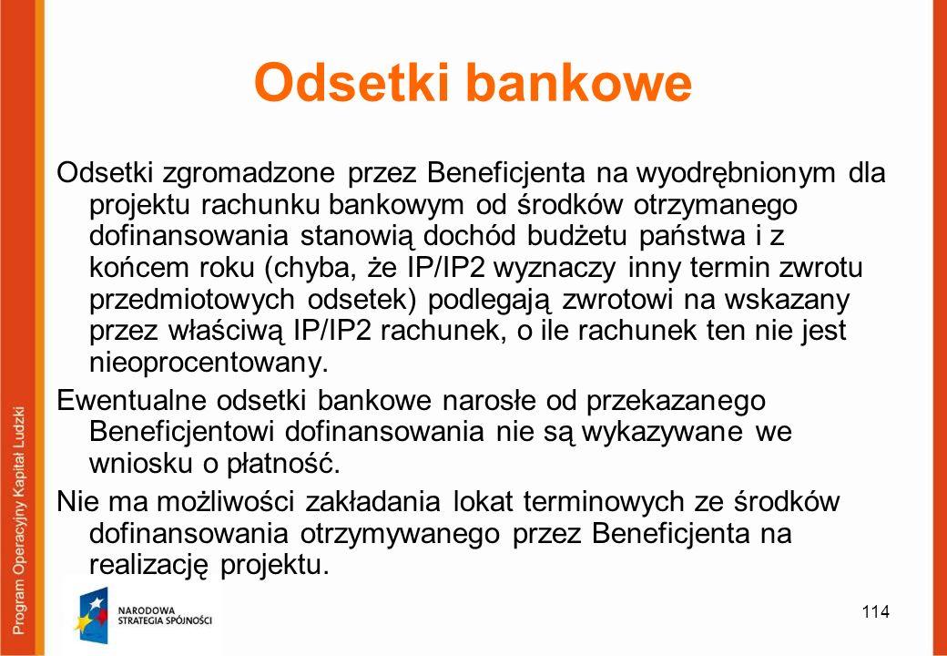 114 Odsetki bankowe Odsetki zgromadzone przez Beneficjenta na wyodrębnionym dla projektu rachunku bankowym od środków otrzymanego dofinansowania stano