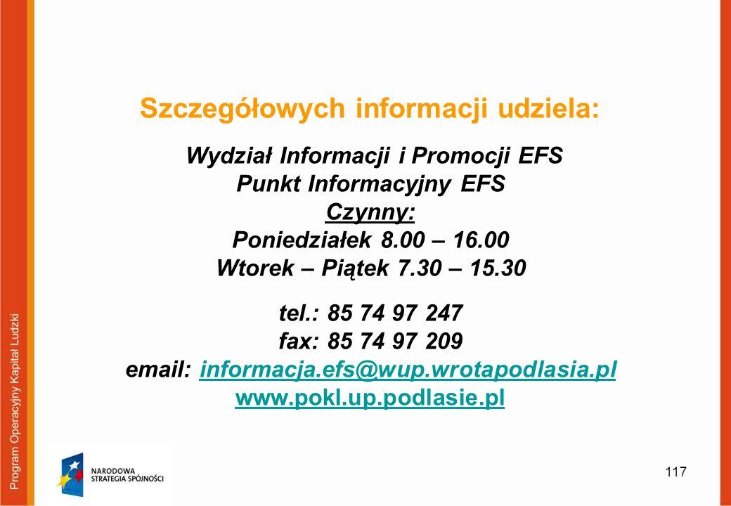 117 Szczegółowych informacji udziela: Wydział Informacji i Promocji EFS Punkt Informacyjny EFS Czynny: Poniedziałek 8.00 – 16.00 Wtorek – Piątek 7.30