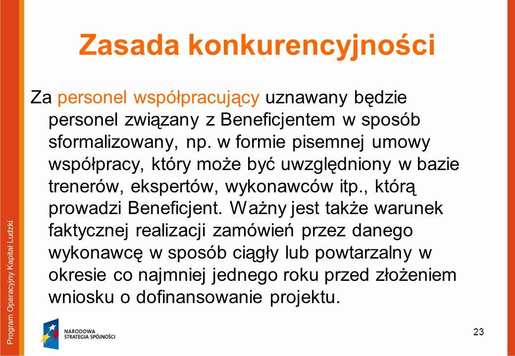 23 Zasada konkurencyjności Za personel współpracujący uznawany będzie personel związany z Beneficjentem w sposób sformalizowany, np. w formie pisemnej