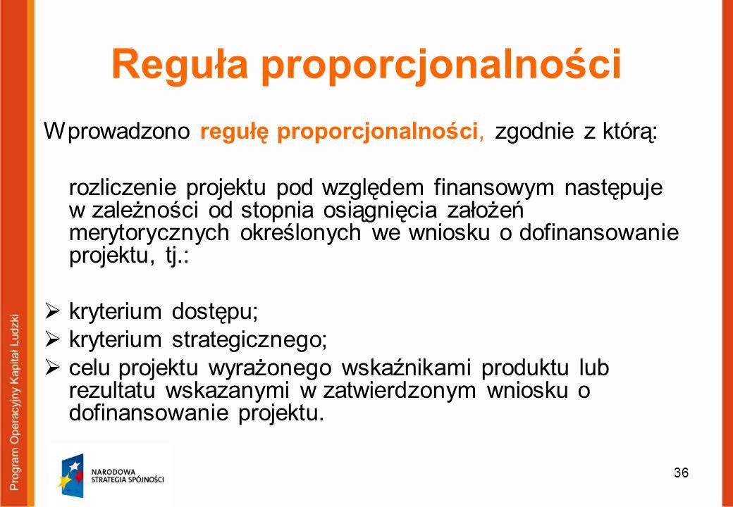 36 Reguła proporcjonalności Wprowadzono regułę proporcjonalności, zgodnie z którą: rozliczenie projektu pod względem finansowym następuje w zależności