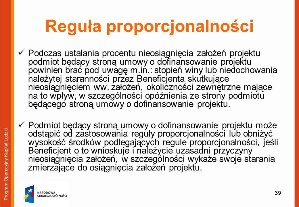 39 Reguła proporcjonalności Podczas ustalania procentu nieosiągnięcia założeń projektu podmiot będący stroną umowy o dofinansowanie projektu powinien