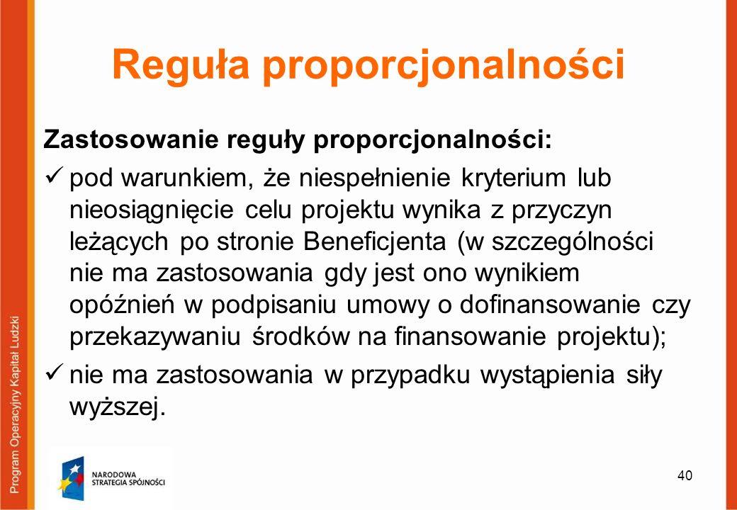 40 Reguła proporcjonalności Zastosowanie reguły proporcjonalności: pod warunkiem, że niespełnienie kryterium lub nieosiągnięcie celu projektu wynika z