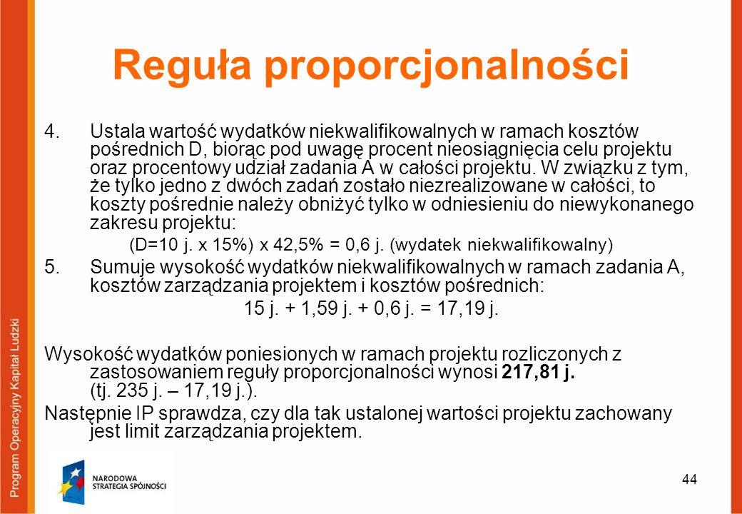 44 Reguła proporcjonalności 4.Ustala wartość wydatków niekwalifikowalnych w ramach kosztów pośrednich D, biorąc pod uwagę procent nieosiągnięcia celu