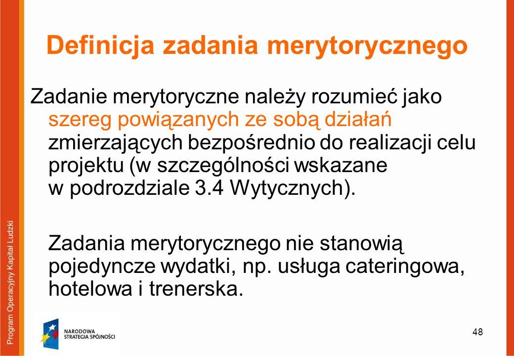 48 Definicja zadania merytorycznego Zadanie merytoryczne należy rozumieć jako szereg powiązanych ze sobą działań zmierzających bezpośrednio do realiza