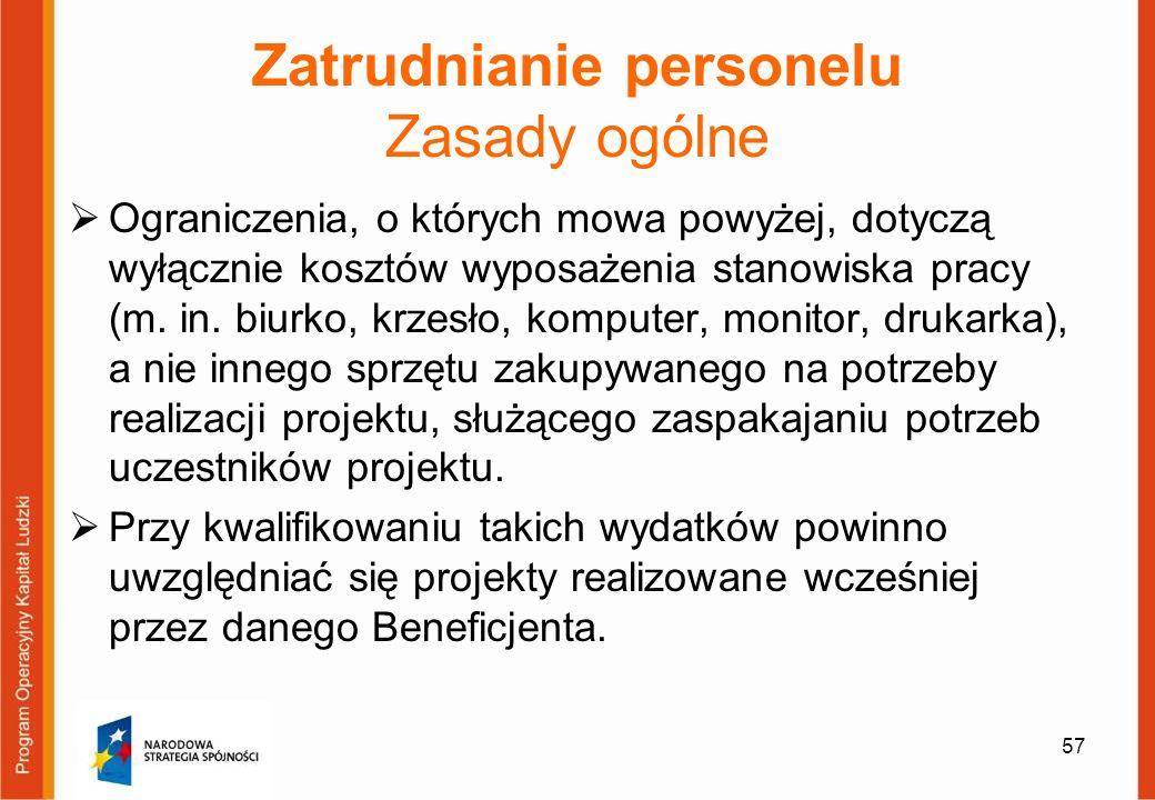 57 Zatrudnianie personelu Zasady ogólne Ograniczenia, o których mowa powyżej, dotyczą wyłącznie kosztów wyposażenia stanowiska pracy (m. in. biurko, k