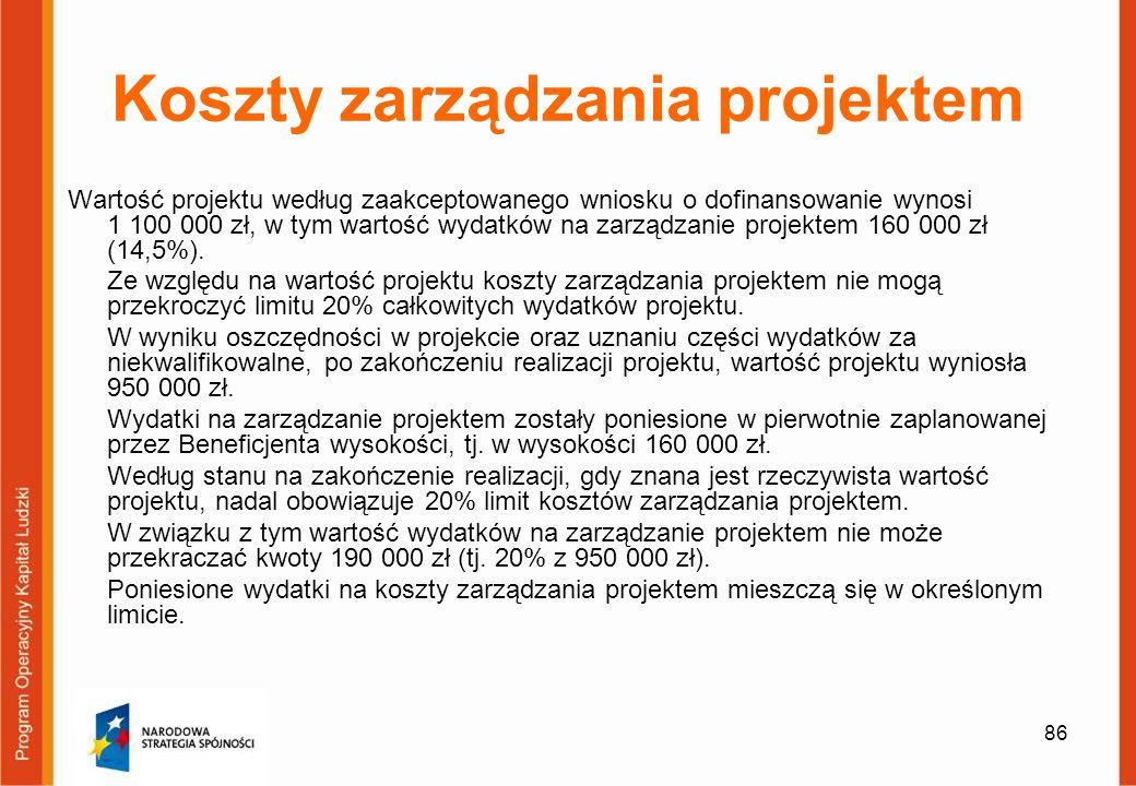 86 Koszty zarządzania projektem Wartość projektu według zaakceptowanego wniosku o dofinansowanie wynosi 1 100 000 zł, w tym wartość wydatków na zarząd