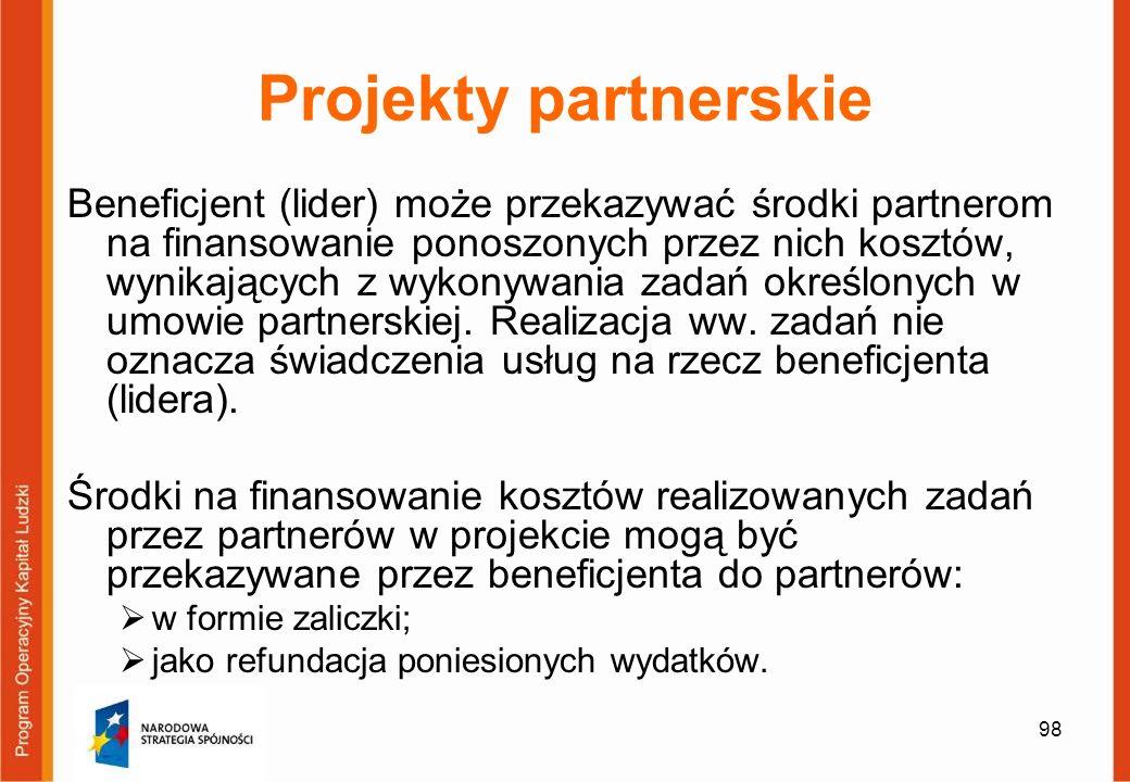 98 Projekty partnerskie Beneficjent (lider) może przekazywać środki partnerom na finansowanie ponoszonych przez nich kosztów, wynikających z wykonywan