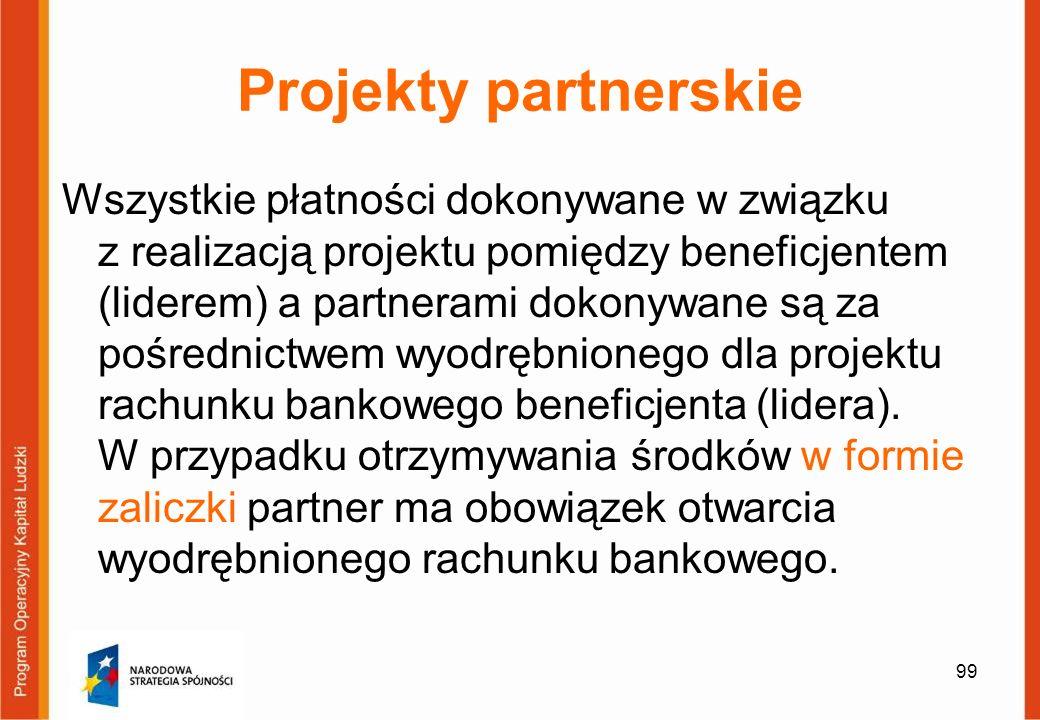 99 Projekty partnerskie Wszystkie płatności dokonywane w związku z realizacją projektu pomiędzy beneficjentem (liderem) a partnerami dokonywane są za