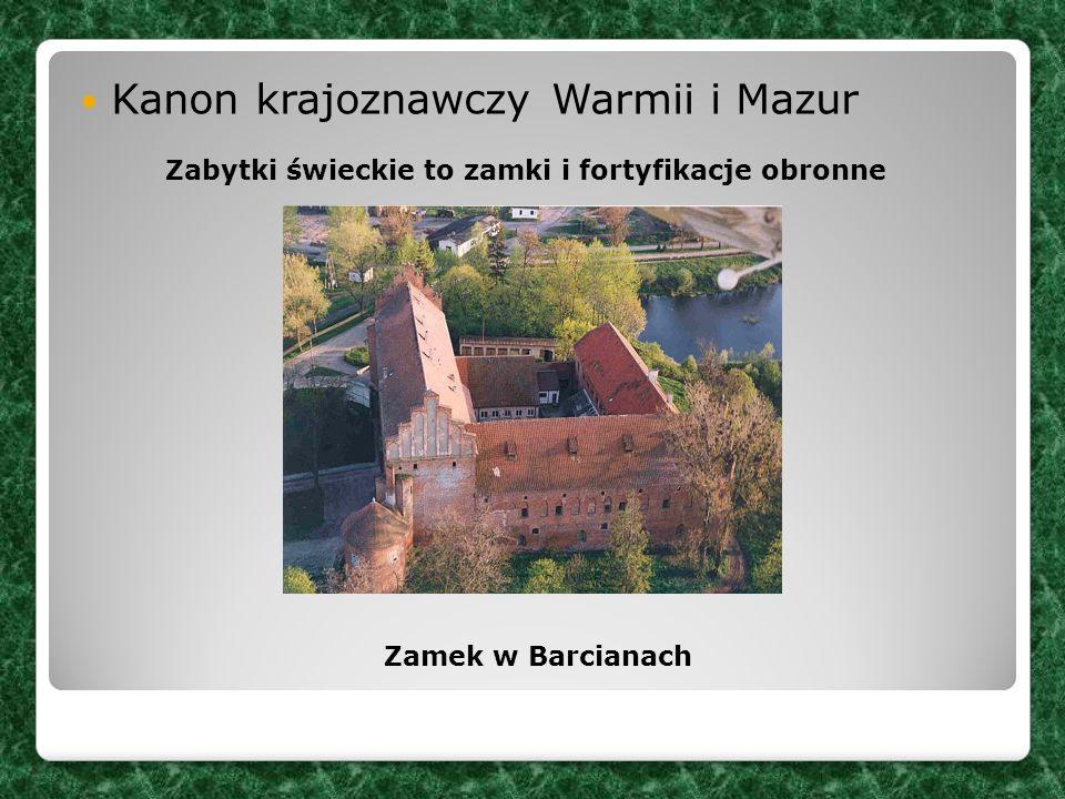 Kanon krajoznawczy Warmii i Mazur Zamek w Barcianach Zabytki świeckie to zamki i fortyfikacje obronne