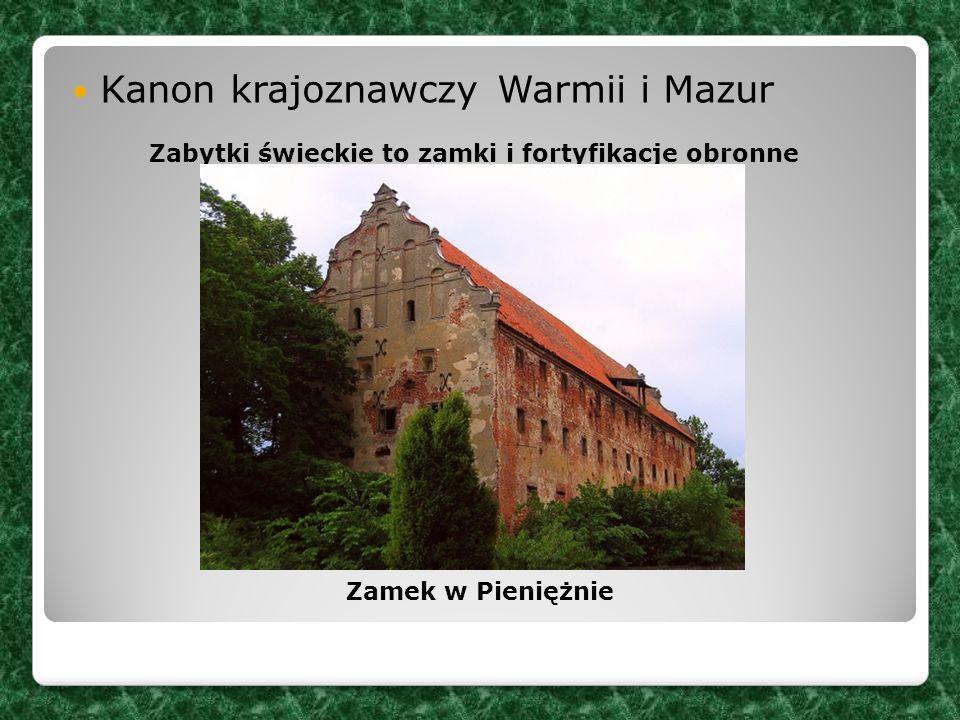 Kanon krajoznawczy Warmii i Mazur Zamek w Pieniężnie Zabytki świeckie to zamki i fortyfikacje obronne