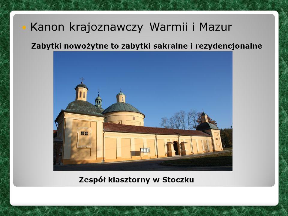 Kanon krajoznawczy Warmii i Mazur Zespół klasztorny w Stoczku Zabytki nowożytne to zabytki sakralne i rezydencjonalne