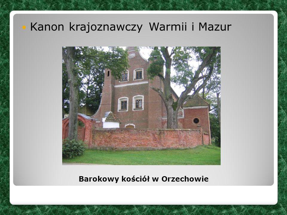 Kanon krajoznawczy Warmii i Mazur Barokowy kościół w Orzechowie