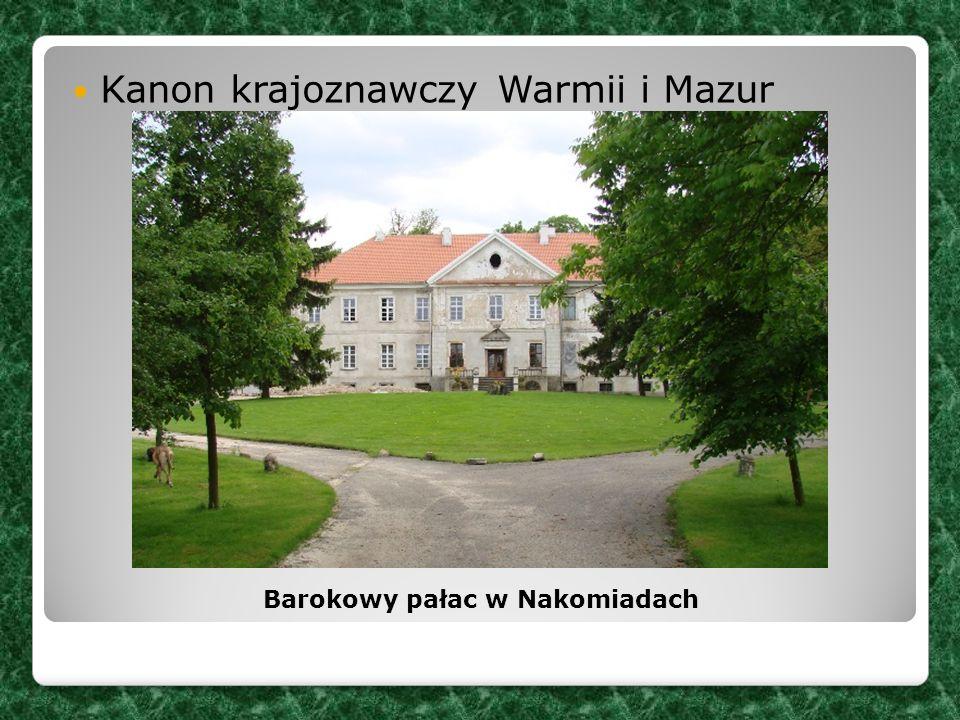 Kanon krajoznawczy Warmii i Mazur Barokowy pałac w Nakomiadach