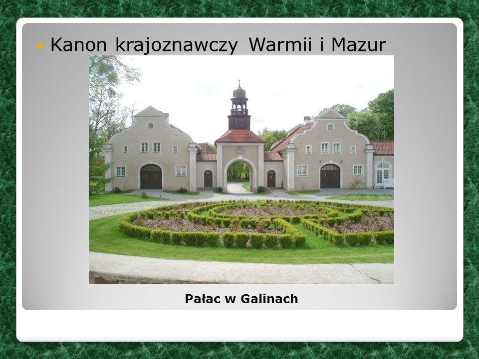 Kanon krajoznawczy Warmii i Mazur Pałac w Galinach