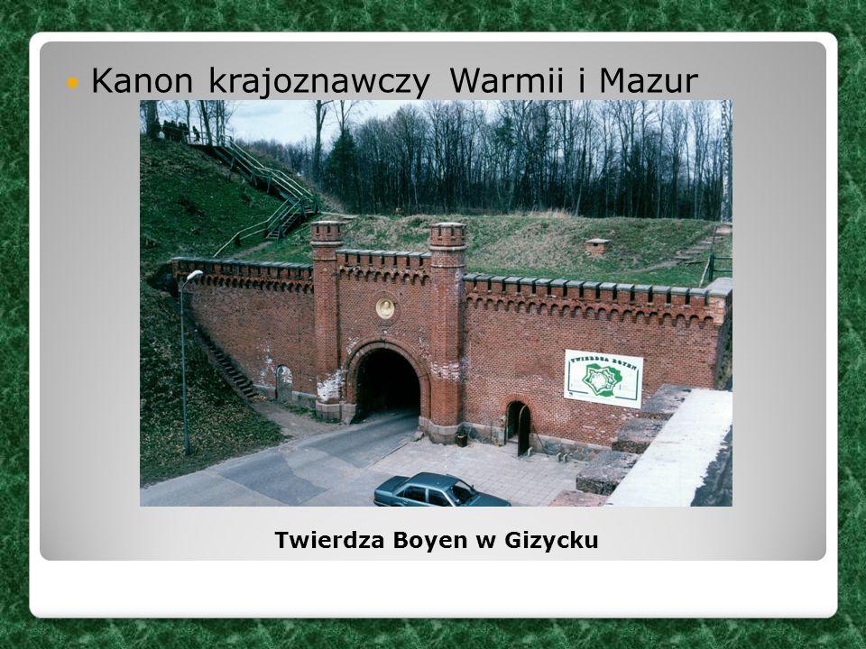 Kanon krajoznawczy Warmii i Mazur Twierdza Boyen w Gizycku