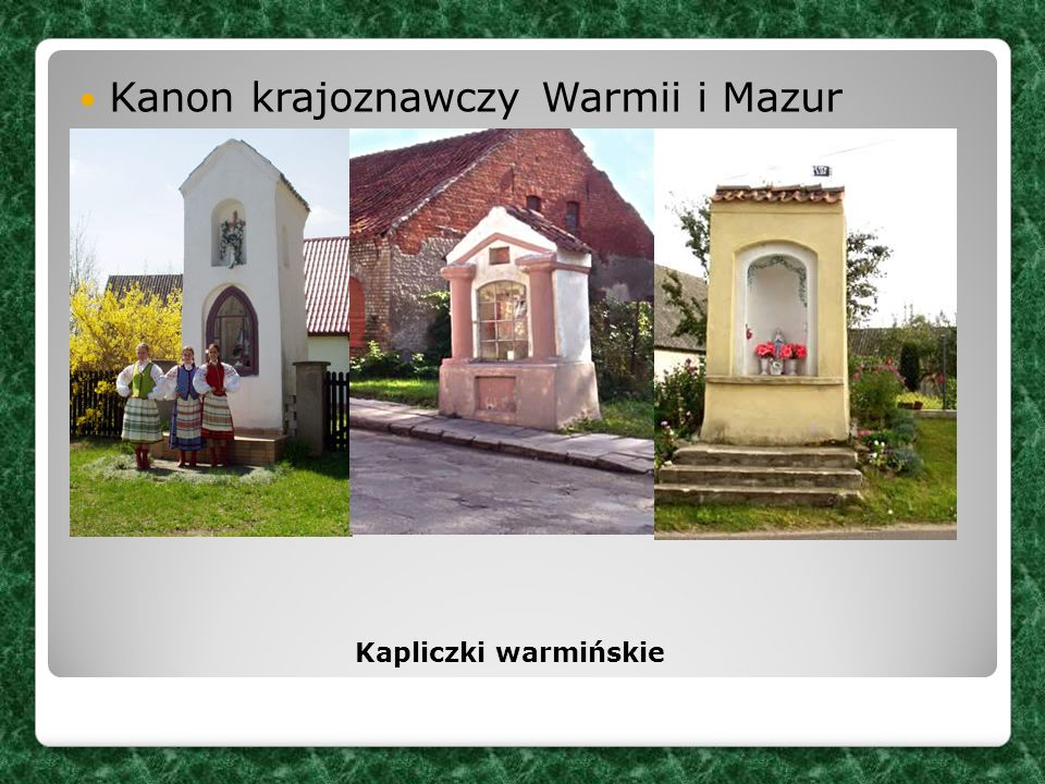 Kanon krajoznawczy Warmii i Mazur Kapliczki warmińskie